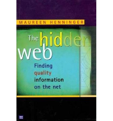 The Hidden Web : Finding Quality Information on the Net