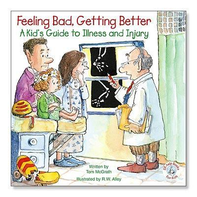 Feeling Bad, Getting Better : A Kid's Guide to Illness and Injury