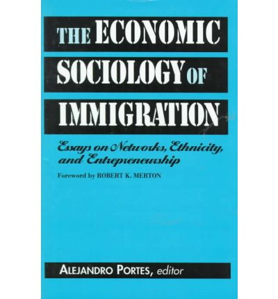 economic entrepreneurship essay ethnicity immigration network sociology The economic sociology of immigration, essays on networks, ethnicity and entrepreneurship edited by alejandro portes new york: russell sage foundation, 1995 $2995.