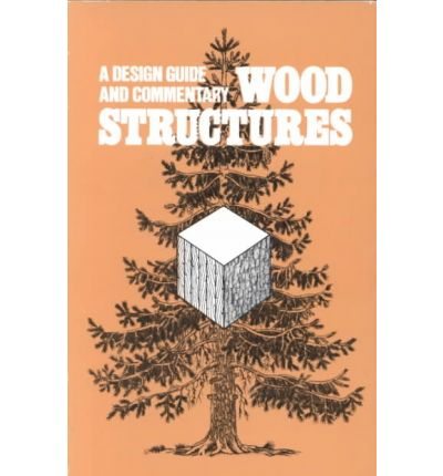 Wood Structures : A Design Guide and Commentary