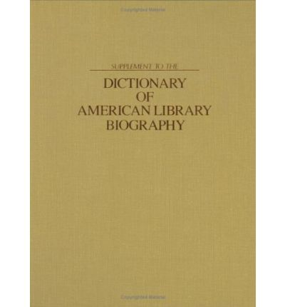 Supplement to the Dictionary of American Library Biography: Suppt