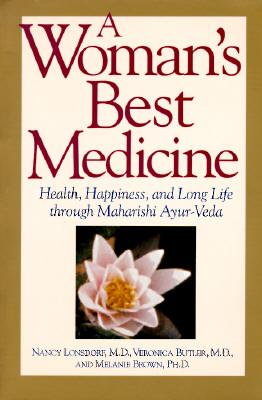 A Woman's Best Medicine : Health, Happiness and Long Life Through Ayur-veda