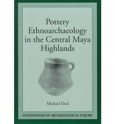 Pottery Ethno-Archaeology in the Central Maya Highlands