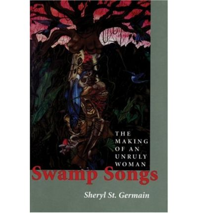 Kostenlose Links zum Herunterladen von Büchern Swamp Songs : The Making of an Unruly Woman (German Edition) MOBI 0874807433