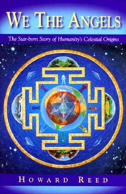 We the Angels : The Star-Born Story of Humanity's Celestial Origins