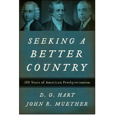 Seeking a Better Country : 300 Years of American Presbyterianism