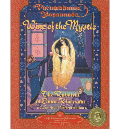 Wine of the Mystic : The Rubaiyat of Omar Khayyam: A Spiritual Interpretation