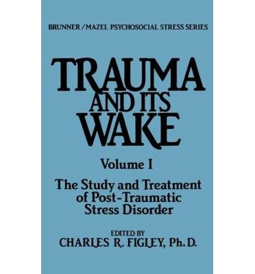 Trauma and Its Wake: Study and Treatment of Post-Traumatic Stress and Disorder v.1