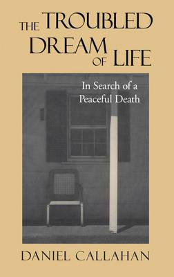 The Troubled Dream of Life : In Search of a Peaceful Death