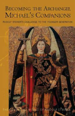 Becoming the Archangel Michael's Companion: Rudolf Steiner's Challenge to the Younger Generation