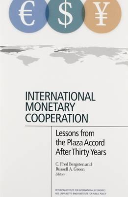 International Monetary Cooperation : Lessons from the Plaza Accord After Thirty Years
