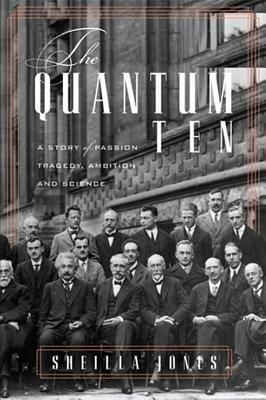 Descarga gratuita de ebooks The Quantum Ten : A Story of Passion, Tragedy, Ambition and Science 088762331X in Spanish PDF RTF by Sheilla Jones