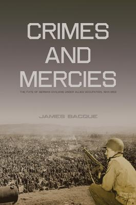 Crimes and Mercies : The Fate of German Civilians Under Allied Occupation, 1944-1950