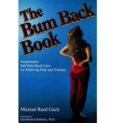 The Bum Back Book: Acupressure Self-help Back Care for ...