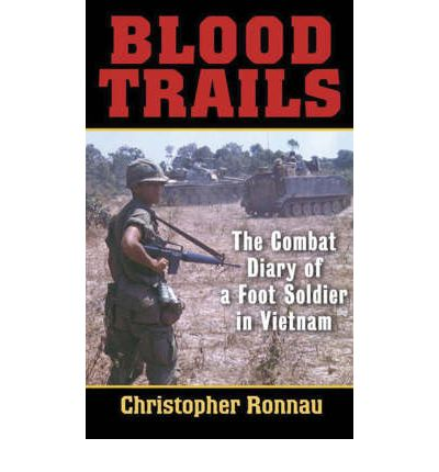 Blood Trails : The Combat Diary of a Foot Soldier in Vietnam