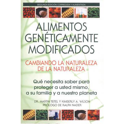 Genetically Engineered Food: Changing the Nature of Nature : Qu Necesita Saber Para Proteger a Usted Mismo, a Su Familia y a Nuestro Planeta