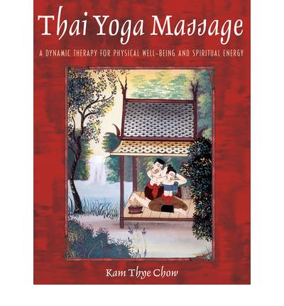 Thai Yoga Massage : A Gentle Therapy for Physical Well-Being and Spiritual Energy