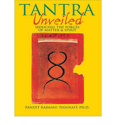 Tantra Unveiled : Seducing the Forces of Matter and Spirit
