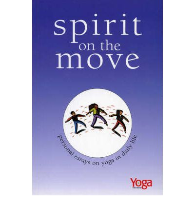 Spirit on the Move : Personal Essays on Yoga in Daily Life