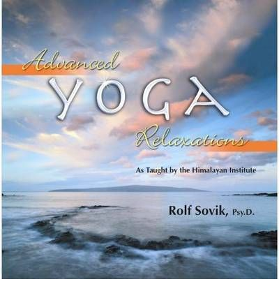 Advanced Yoga Relaxations : As Taught by the Himalayan Institute