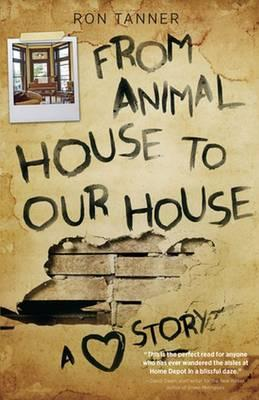 From Animal House to Our House : A Love Story