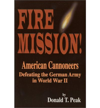 Fire Mission : American Cannoneers...Defeating the German Army in World War II