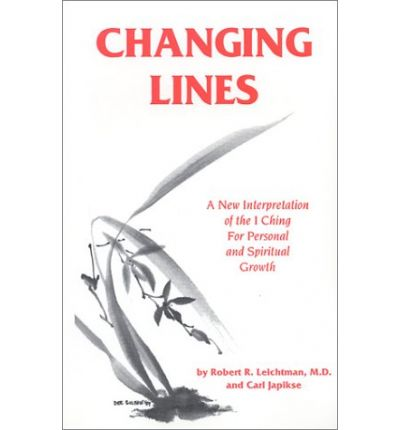 Changing Lines : Commentary on the I Ching Concerning Personal and Spiritual Growth