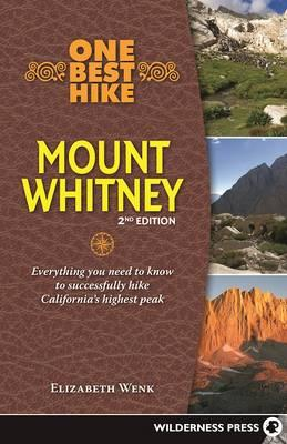 One Best Hike: Mt. Whitney : Everything You Need to Know to Successfully Hike California's Highest Peak