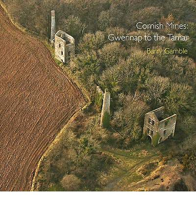 Cornish Mines: Gwennap to the Tamar