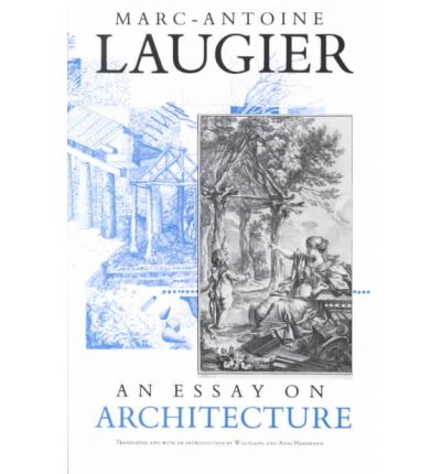 an essay on architecture laugier pdf An essay on architecture in which its true principles are explained, and invariable rules proposed, for directing the judgement and forming the taste of the gentleman and the architect, with regard to the different kinds of buildings, the embellishment of cities by laugier, marc-antoine, 1711-1769 publication date 1755.