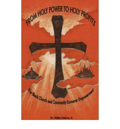 From Holy Power to Holy Profits : The Black Church and Community Economic Empowerment