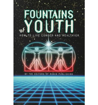 Fountains of Youth : How to Live Longer and Healthier