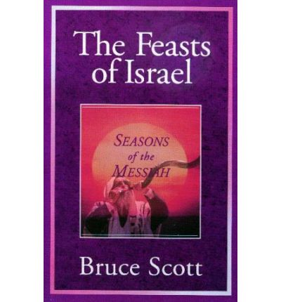 The Feasts of Israel : Seasons of the Messiah