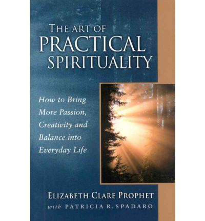 The Art of Practical Spirituality : How to Bring More Passion, Creativity and Balance into Everyday Life