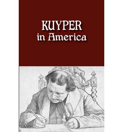 Kuyper in America : This Is Where I Was Meant to Be