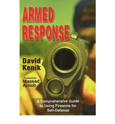 Armed Response : A Comprehensive Guide to Using Firearms for Self-Defense