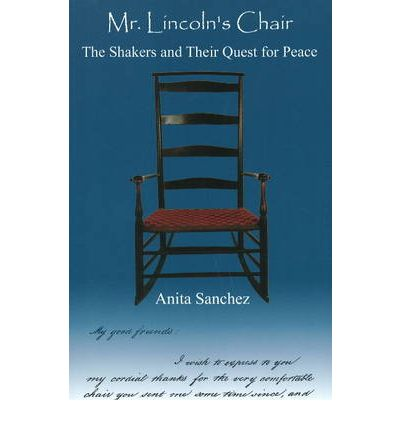 Mr Lincoln's Chair : The Shakers and Their Quest for Peace