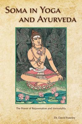 Soma in Yoga and Ayurveda : The Power of Rejuvenation and Immortality