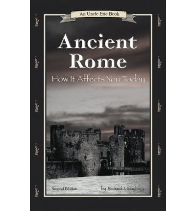 Ancient Rome: How It Affects You Today 2nd Edition