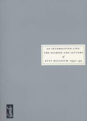 An Interrupted Life: Diaries and Letters of Etty Hillesum, 1941-43