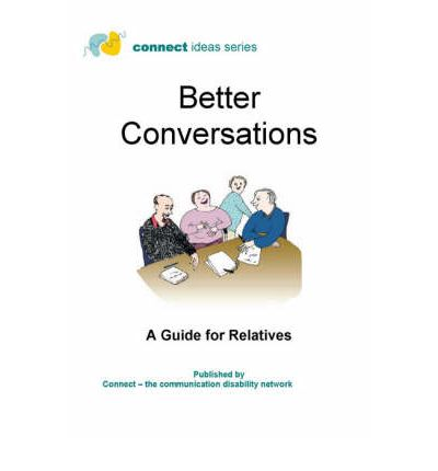 Better Conversations : A Guide for Relatives