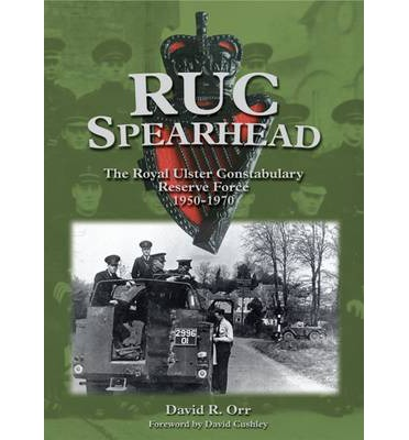 RUC Spearhead : The Royal Ulster Constabulary Reserve Force 1950-70
