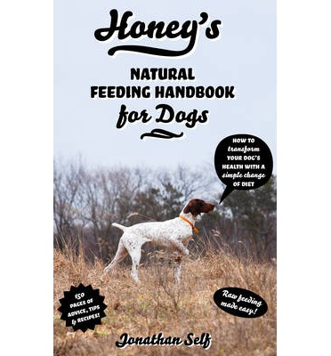 Honey's Natural Feeding Handbook for Dogs