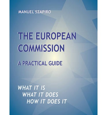 The European Commission: A Practical Guide