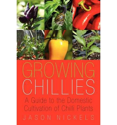Growing Chillies : A Guide to the Domestic Cultivation of Chilli Plants