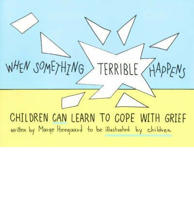 When Something Terrible Happens : Children Can Learn to Cope with Grief