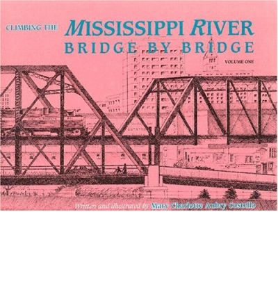 Ebooks kostenloser download pdf in englisch Climbing the Mississippi River Bridge by Bridge 9780964451810 PDF iBook PDB by Mary Aubry Costello