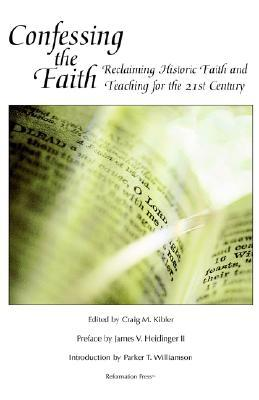 Confessing the Faith : Reclaiming Historic Faith and Teaching for the 21st Century
