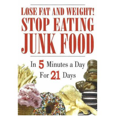 Lose Fat and Weight! Stop Eating Junk Food : In 5 Minutes a Day for 21 Days