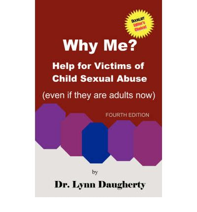 Why Me? Help for Victims of Child Sexual Abuse (Even If They Are Adults Now), Fourth Edition